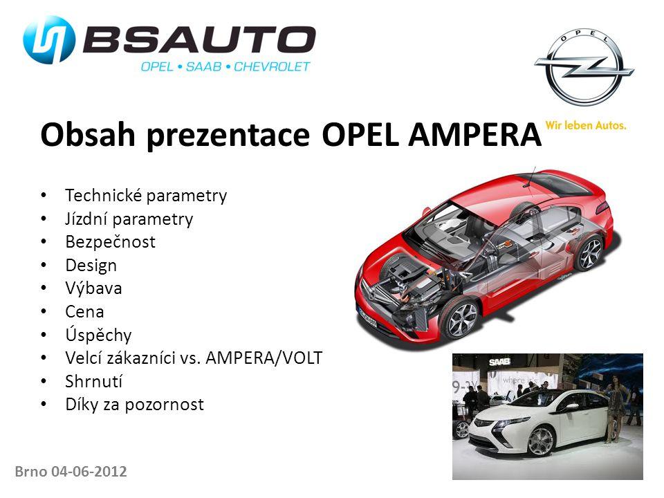 Obsah prezentace OPEL AMPERA • Technické parametry • Jízdní parametry • Bezpečnost • Design • Výbava • Cena • Úspěchy • Velcí zákazníci vs. AMPERA/VOL