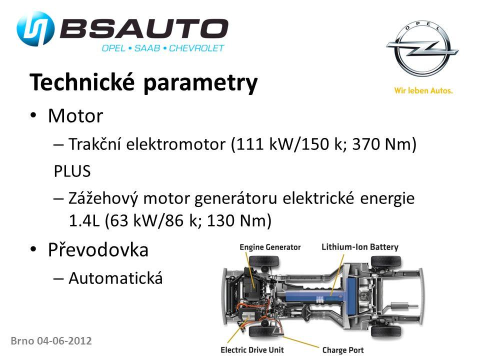 Brno 04-06-2012 Technické parametry • Motor – Trakční elektromotor (111 kW/150 k; 370 Nm) PLUS – Zážehový motor generátoru elektrické energie 1.4L (63