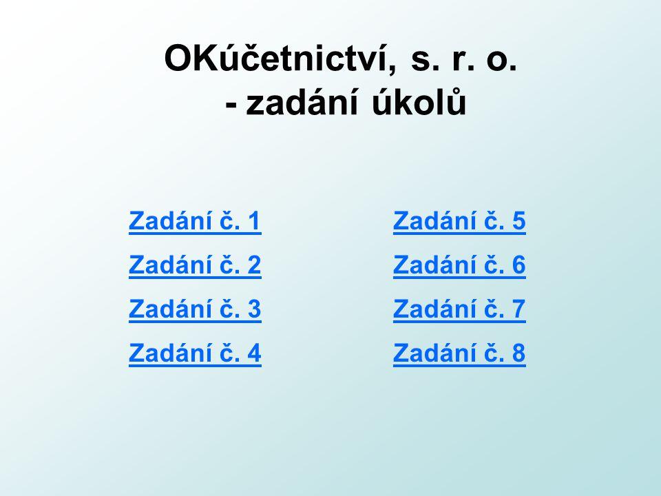 OKúčetnictví, s. r. o. - zadání úkolů Zadání č. 1Zadání č. 5 Zadání č. 2Zadání č. 6 Zadání č. 3Zadání č. 7 Zadání č. 4Zadání č. 8