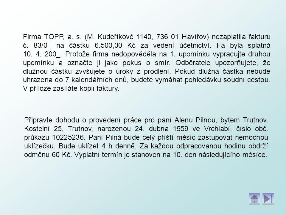 Firma TOPP, a. s. (M. Kudeříkové 1140, 736 01 Havířov) nezaplatila fakturu č. 83/0_ na částku 6.500,00 Kč za vedení účetnictví. Fa byla splatná 10. 4.