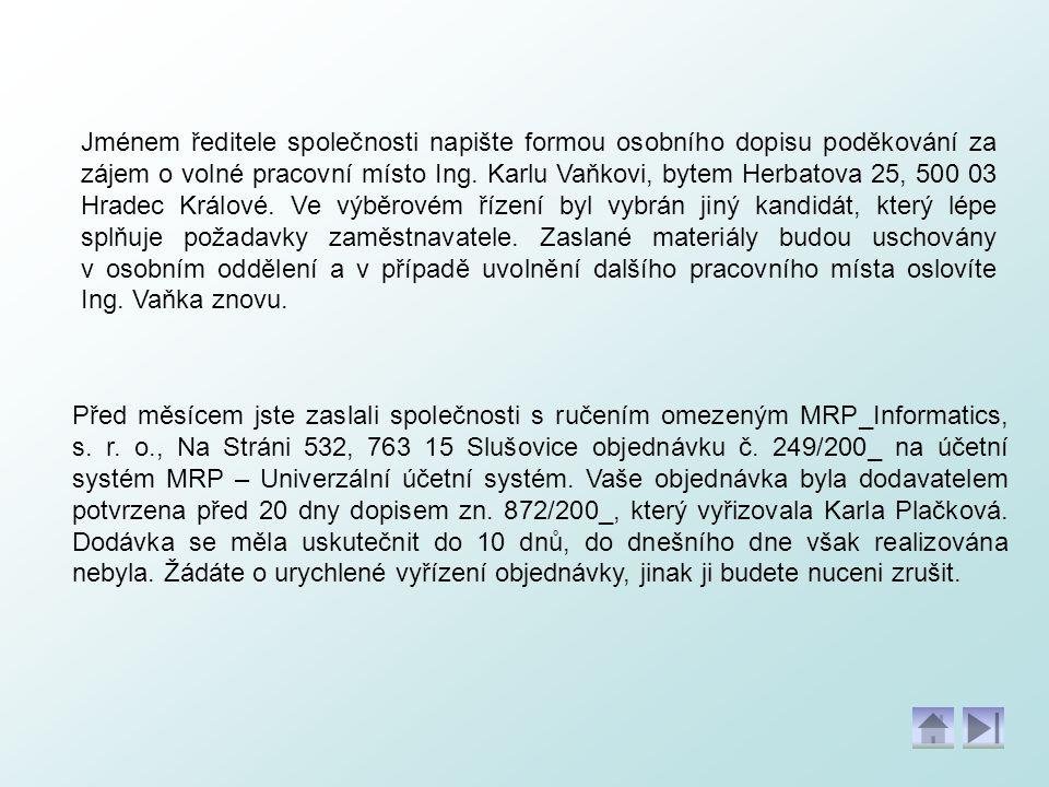 Jménem ředitele společnosti napište formou osobního dopisu poděkování za zájem o volné pracovní místo Ing. Karlu Vaňkovi, bytem Herbatova 25, 500 03 H