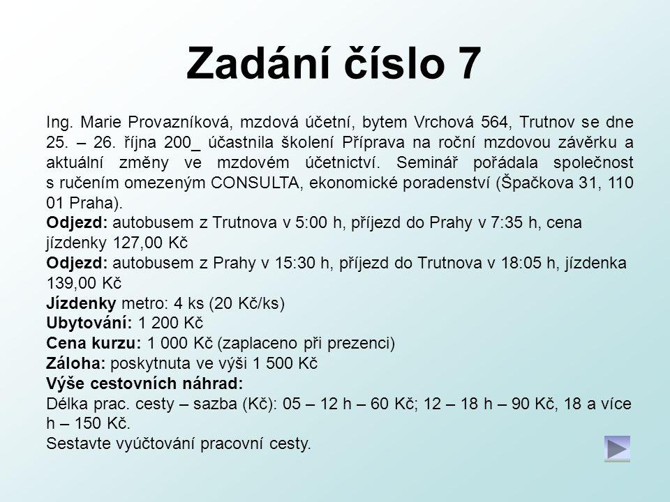 Zadání číslo 7 Ing. Marie Provazníková, mzdová účetní, bytem Vrchová 564, Trutnov se dne 25. – 26. října 200_ účastnila školení Příprava na roční mzdo