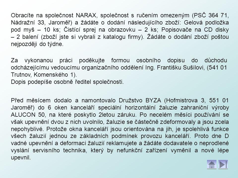Obracíte na společnost NARAX, společnost s ručením omezeným (PSČ 364 71, Nádražní 33, Jaroměř) a žádáte o dodání následujícího zboží: Gelová podložka
