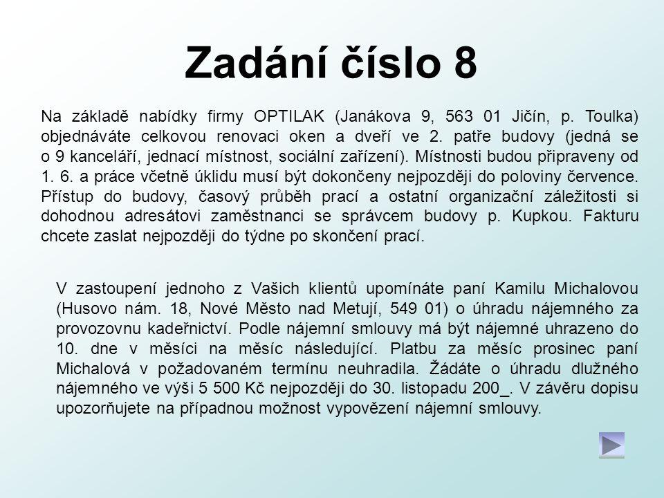 Zadání číslo 8 Na základě nabídky firmy OPTILAK (Janákova 9, 563 01 Jičín, p. Toulka) objednáváte celkovou renovaci oken a dveří ve 2. patře budovy (j