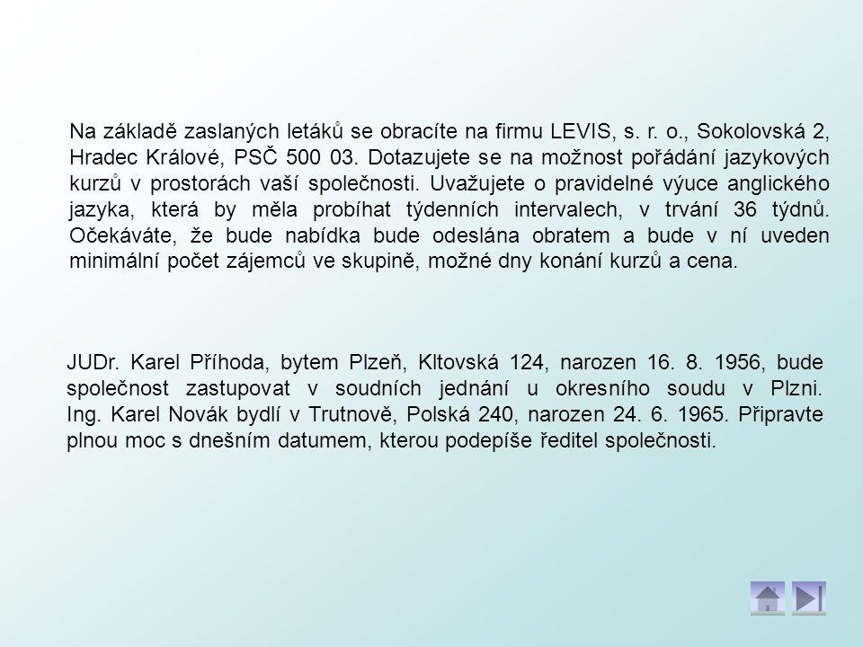 Na základě zaslaných letáků se obracíte na firmu LEVIS, s. r. o., Sokolovská 2, Hradec Králové, PSČ 500 03. Dotazujete se na možnost pořádání jazykový