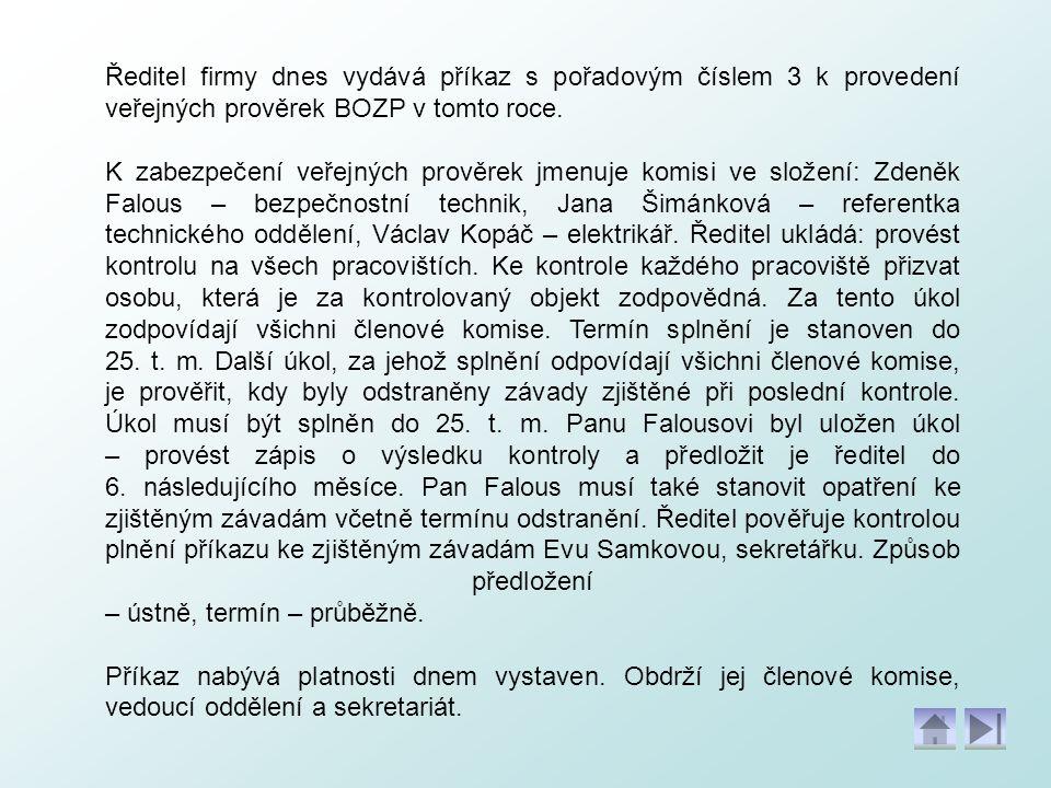 Ředitel firmy dnes vydává příkaz s pořadovým číslem 3 k provedení veřejných prověrek BOZP v tomto roce. K zabezpečení veřejných prověrek jmenuje komis