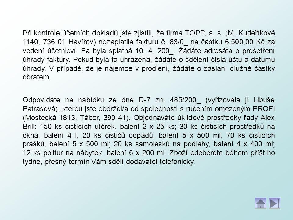 Při kontrole účetních dokladů jste zjistili, že firma TOPP, a. s. (M. Kudeříkové 1140, 736 01 Havířov) nezaplatila fakturu č. 83/0_ na částku 6.500,00