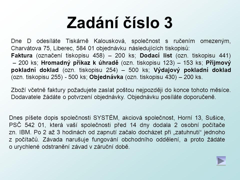 Zadání číslo 3 Dne D odesíláte Tiskárně Kalousková, společnost s ručením omezeným, Charvátova 75, Liberec, 584 01 objednávku následujících tiskopisů: