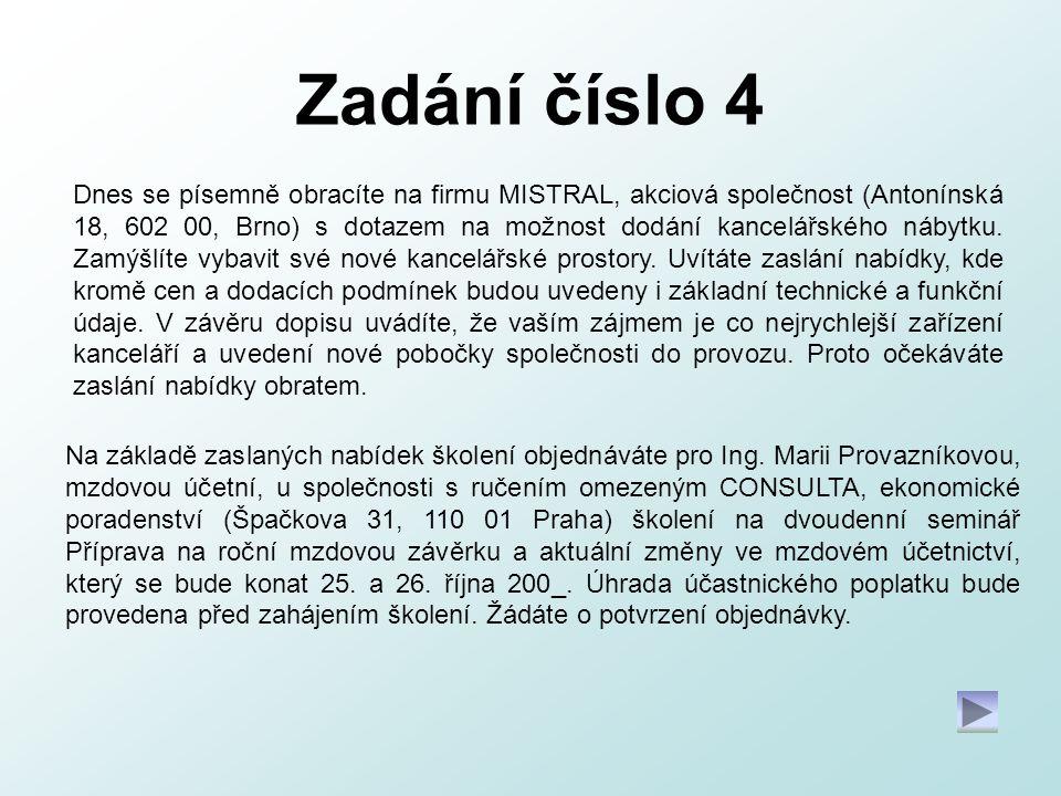 Zadání číslo 4 Dnes se písemně obracíte na firmu MISTRAL, akciová společnost (Antonínská 18, 602 00, Brno) s dotazem na možnost dodání kancelářského n