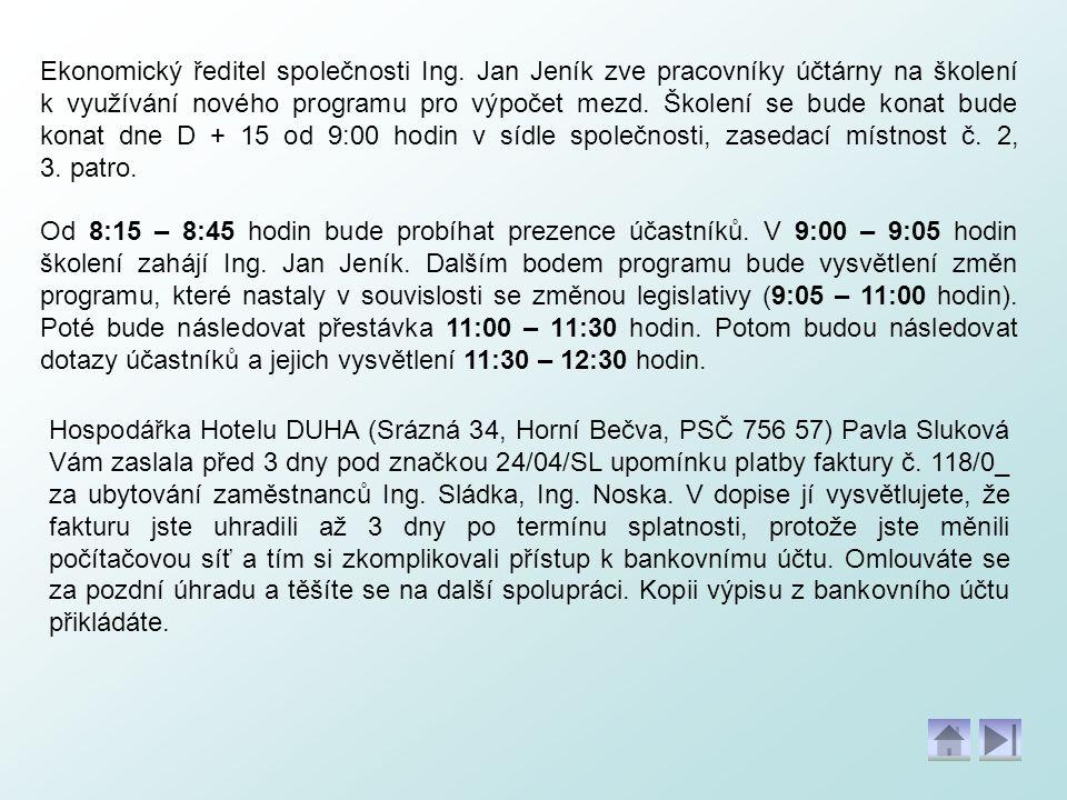 Ekonomický ředitel společnosti Ing. Jan Jeník zve pracovníky účtárny na školení k využívání nového programu pro výpočet mezd. Školení se bude konat bu