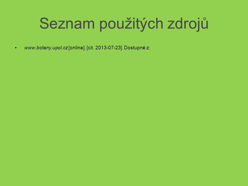 Seznam použitých zdrojů •www.botany.upol.cz [online]. [cit. 2013-07-23]. Dostupné z: