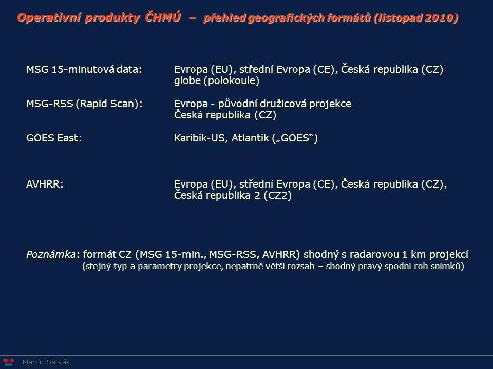 Martin Setvák Operativní produkty ČHMÚ – přehled geografických formátů (listopad 2010) MSG 15-minutová data:Evropa (EU), střední Evropa (CE), Česká re