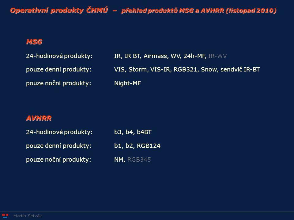 Martin Setvák Operativní produkty ČHMÚ – přehled produktů MSG a AVHRR (listopad 2010) MSG 24-hodinové produkty:IR, IR BT, Airmass, WV, 24h-MF, IR-WV p