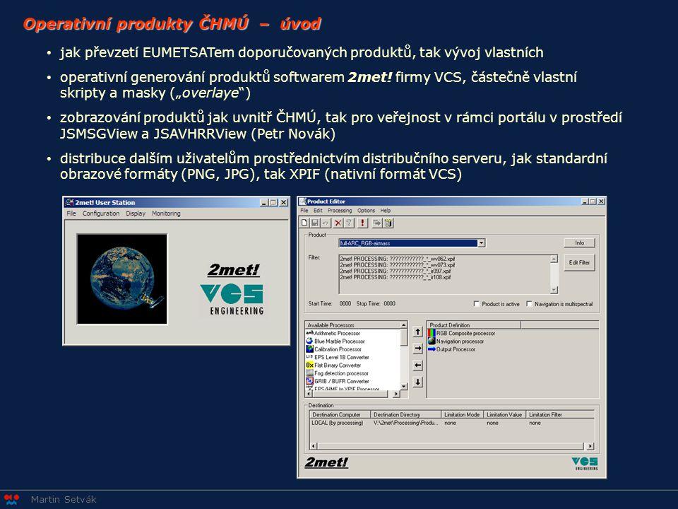 Martin Setvák Operativní produkty ČHMÚ – úvod • jak převzetí EUMETSATem doporučovaných produktů, tak vývoj vlastních • operativní generování produktů softwarem 2met.