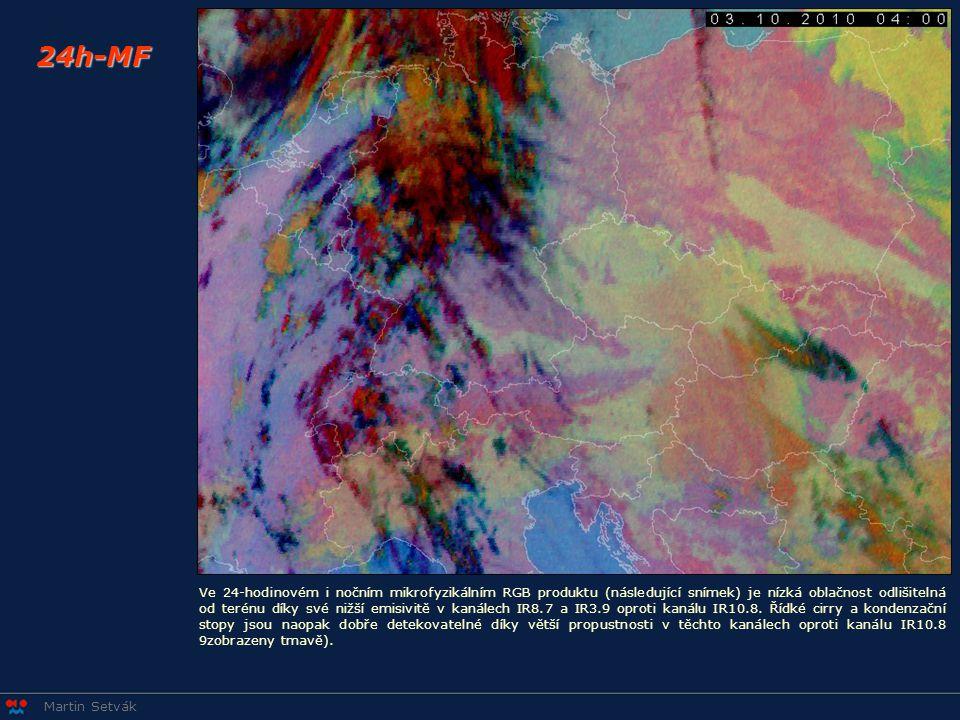 Martin Setvák 24h-MF Ve 24-hodinovém i nočním mikrofyzikálním RGB produktu (následující snímek) je nízká oblačnost odlišitelná od terénu díky své nižší emisivitě v kanálech IR8.7 a IR3.9 oproti kanálu IR10.8.