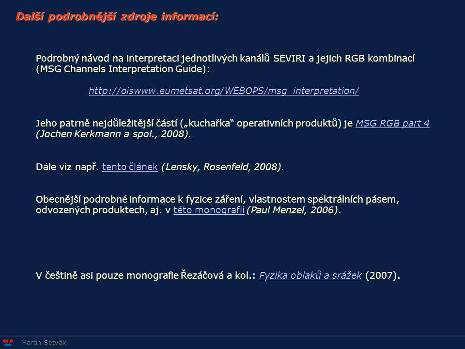 """Martin Setvák Podrobný návod na interpretaci jednotlivých kanálů SEVIRI a jejich RGB kombinací (MSG Channels Interpretation Guide): http://oiswww.eumetsat.org/WEBOPS/msg_interpretation/ Jeho patrně nejdůležitější částí (""""kuchařka operativních produktů) je MSG RGB part 4 (Jochen Kerkmann a spol., 2008).MSG RGB part 4 Dále viz např."""