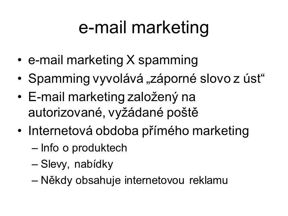 """e-mail marketing •e-mail marketing X spamming •Spamming vyvolává """"záporné slovo z úst •E-mail marketing založený na autorizované, vyžádané poště •Internetová obdoba přímého marketing –Info o produktech –Slevy, nabídky –Někdy obsahuje internetovou reklamu"""