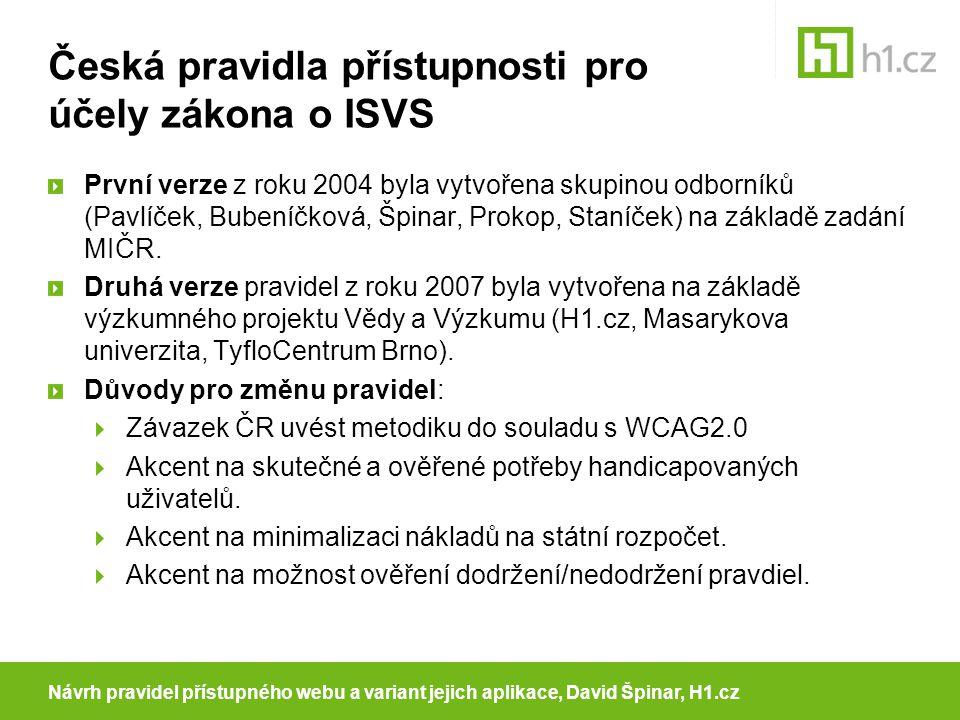 Česká pravidla přístupnosti pro účely zákona o ISVS První verze z roku 2004 byla vytvořena skupinou odborníků (Pavlíček, Bubeníčková, Špinar, Prokop, Staníček) na základě zadání MIČR.