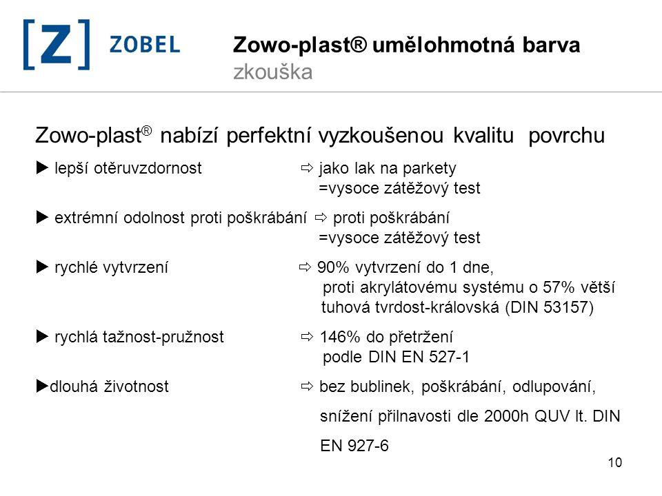 10 Zowo-plast ® nabízí perfektní vyzkoušenou kvalitu povrchu  lepší otěruvzdornost  jako lak na parkety =vysoce zátěžový test  extrémní odolnost pr