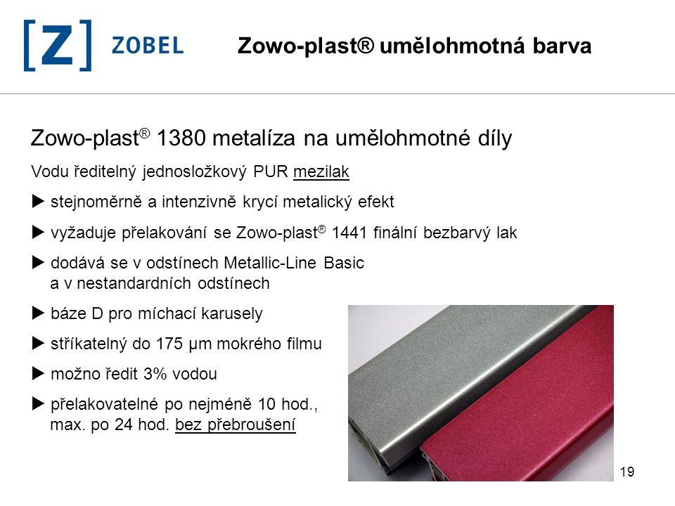 19 Zowo-plast ® 1380 metalíza na umělohmotné díly Vodu ředitelný jednosložkový PUR mezilak  stejnoměrně a intenzivně krycí metalický efekt  vyžaduje