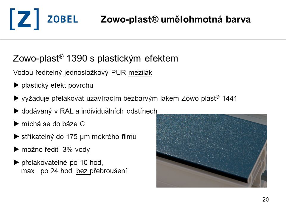 20 Zowo-plast ® 1390 s plastickým efektem Vodou ředitelný jednosložkový PUR mezilak  plastický efekt povrchu  vyžaduje přelakovat uzavíracím bezbarv