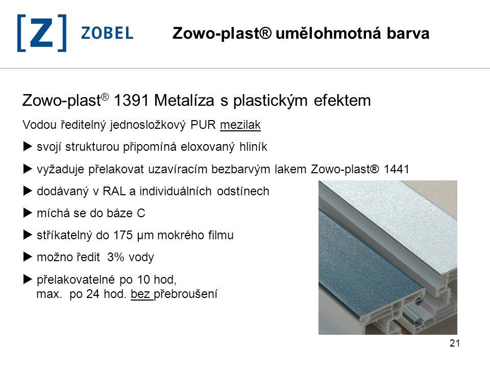 21 Zowo-plast ® 1391 Metalíza s plastickým efektem Vodou ředitelný jednosložkový PUR mezilak  svojí strukturou připomíná eloxovaný hliník  vyžaduje
