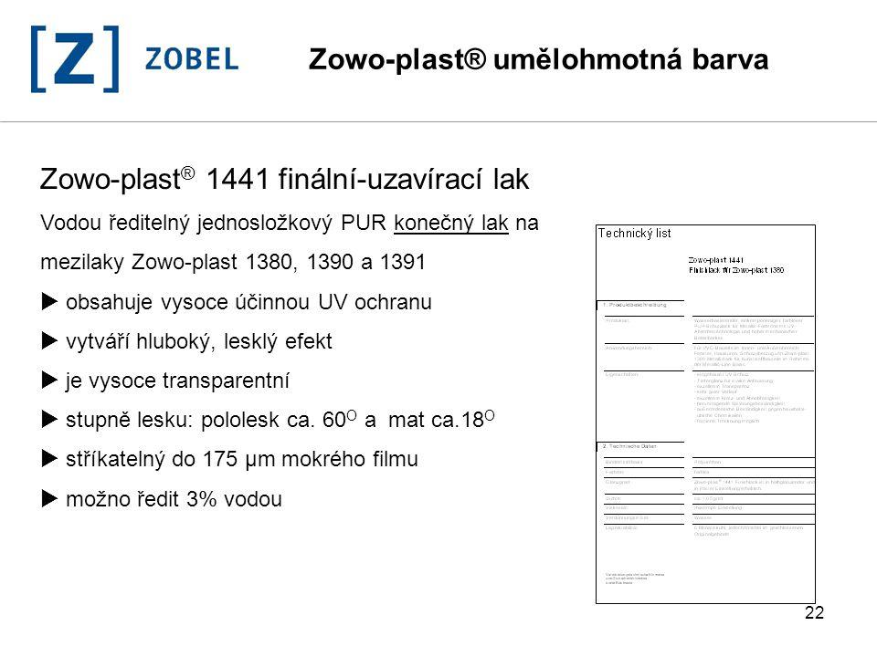 22 Zowo-plast ® 1441 finální-uzavírací lak Vodou ředitelný jednosložkový PUR konečný lak na mezilaky Zowo-plast 1380, 1390 a 1391  obsahuje vysoce úč