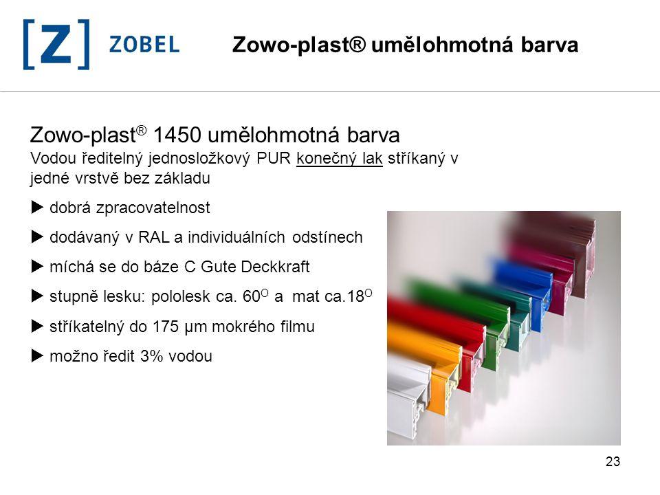 23 Zowo-plast ® 1450 umělohmotná barva Vodou ředitelný jednosložkový PUR konečný lak stříkaný v jedné vrstvě bez základu  dobrá zpracovatelnost  dod