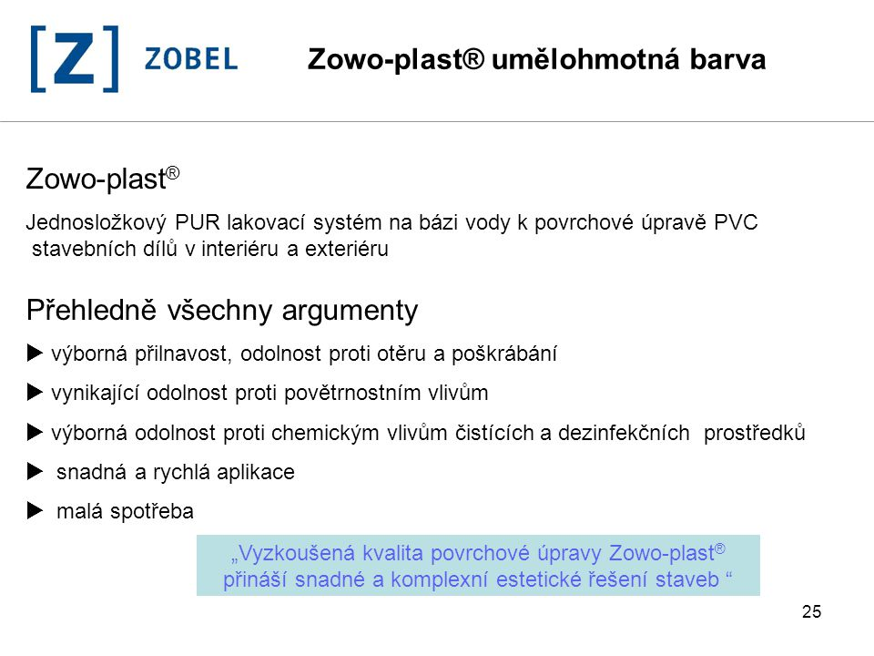 25 Zowo-plast ® Jednosložkový PUR lakovací systém na bázi vody k povrchové úpravě PVC stavebních dílů v interiéru a exteriéru Přehledně všechny argume