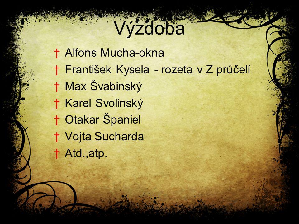 Výzdoba †Alfons Mucha-okna †František Kysela - rozeta v Z průčelí †Max Švabinský †Karel Svolinský †Otakar Španiel †Vojta Sucharda †Atd.,atp.