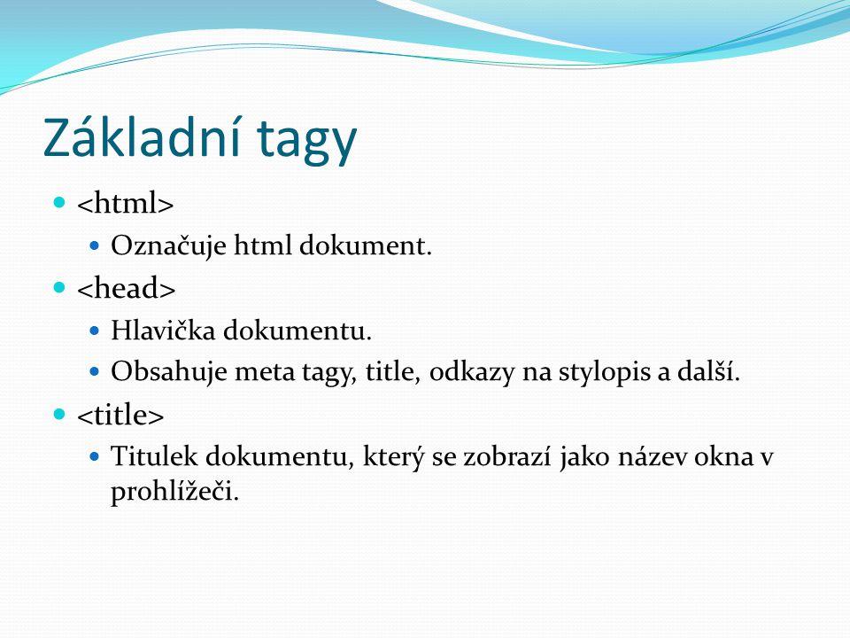 Základní tagy   Označuje html dokument.   Hlavička dokumentu.