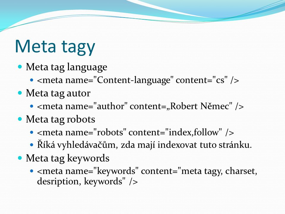 Meta tagy  Meta tag language   Meta tag autor   Meta tag robots   Říká vyhledávačům, zda mají indexovat tuto stránku.