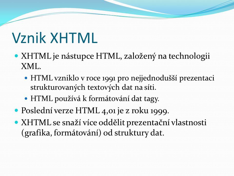 Vznik XHTML  XHTML je nástupce HTML, založený na technologii XML.