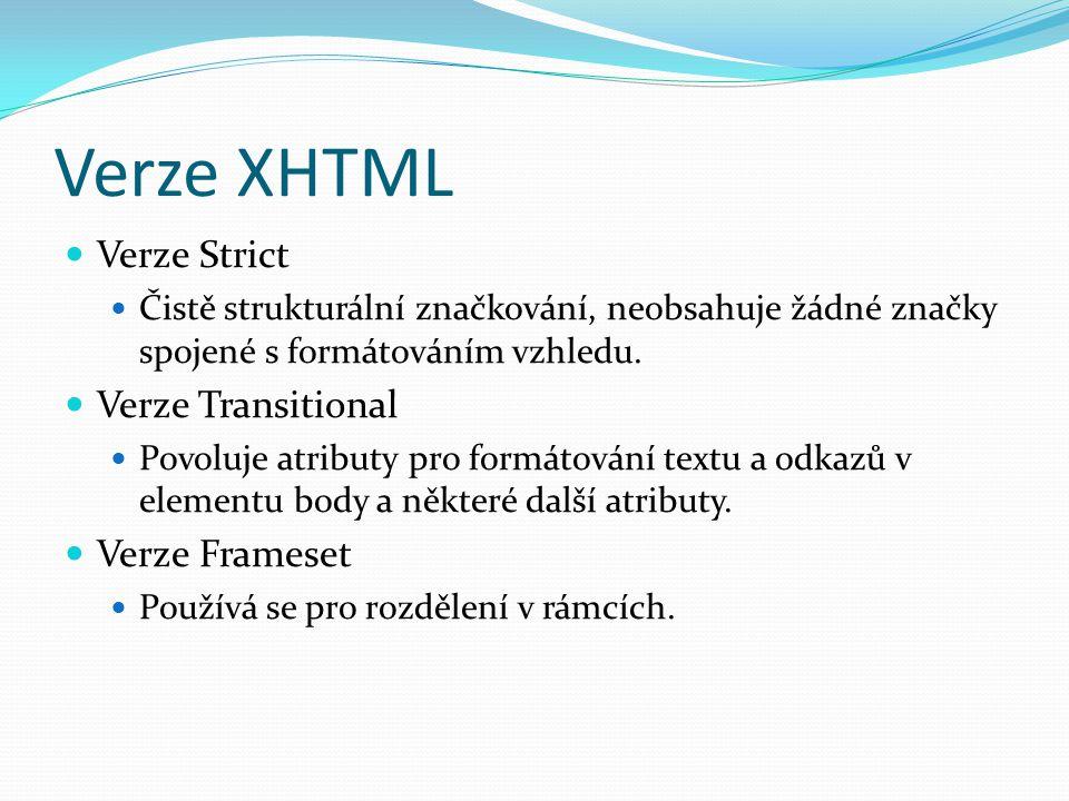 Verze XHTML  Verze Strict  Čistě strukturální značkování, neobsahuje žádné značky spojené s formátováním vzhledu.