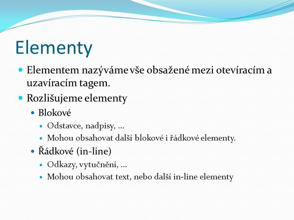 Elementy  Elementem nazýváme vše obsažené mezi otevíracím a uzavíracím tagem.