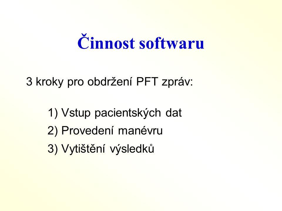 Činnost softwaru 3 kroky pro obdržení PFT zpráv:  Vstup pacientských dat  Provedení manévru  Vytištění výsledků