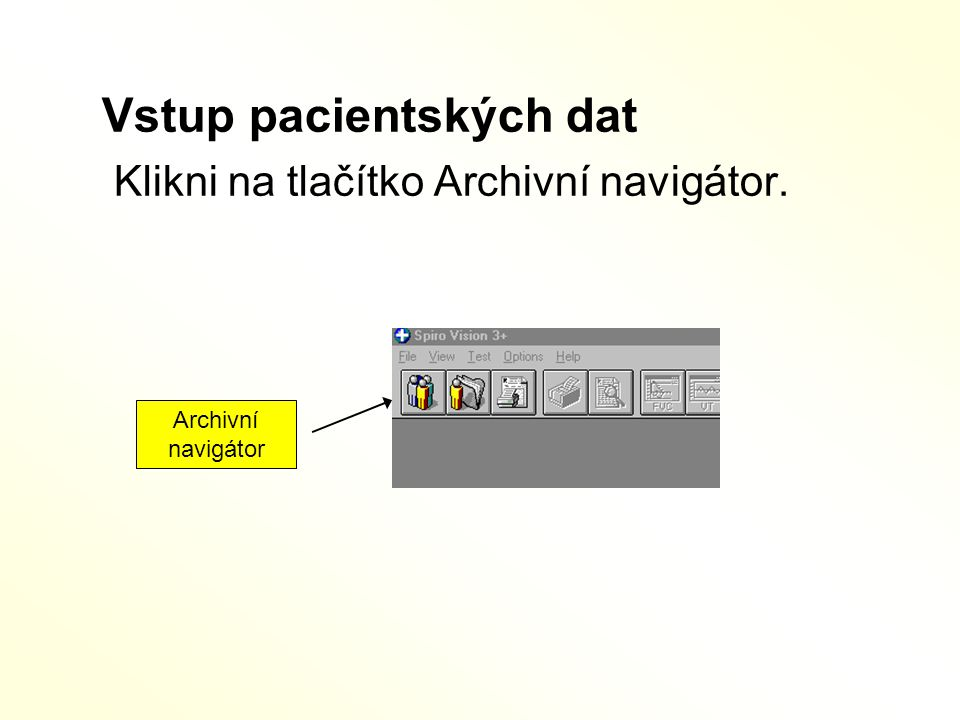 Vstup pacientských dat Klikni na tlačítko Archivní navigátor. Archivní navigátor