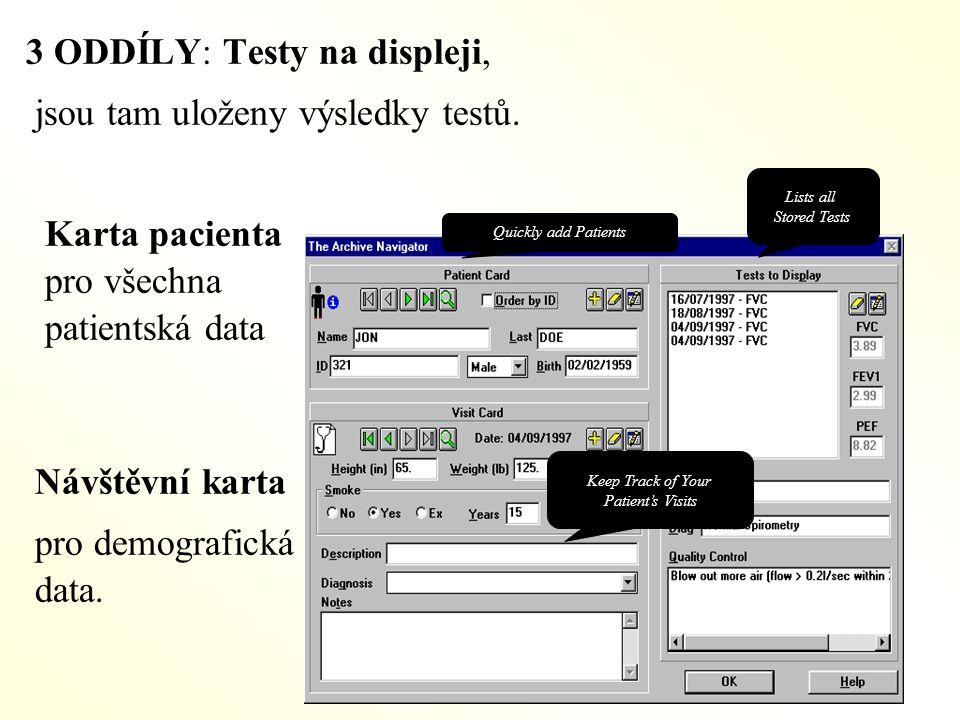 Quickly add Patients Lists all Stored Tests Keep Track of Your Patient's Visits 3 ODDÍLY: Testy na displeji, jsou tam uloženy výsledky testů. Karta pa