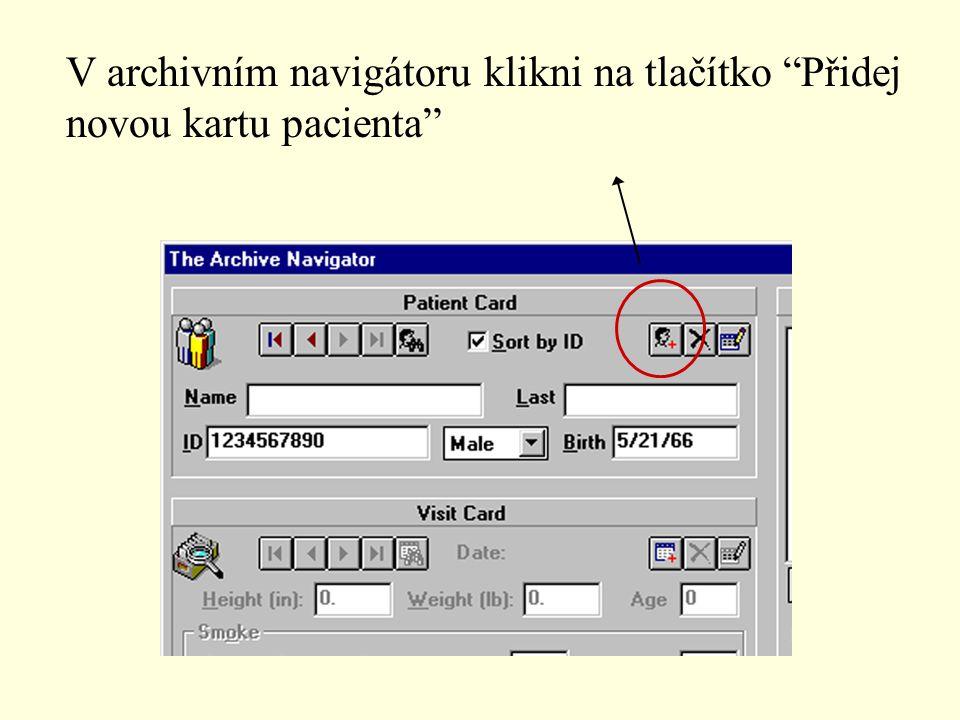 "V archivním navigátoru klikni na tlačítko ""Přidej novou kartu pacienta"""