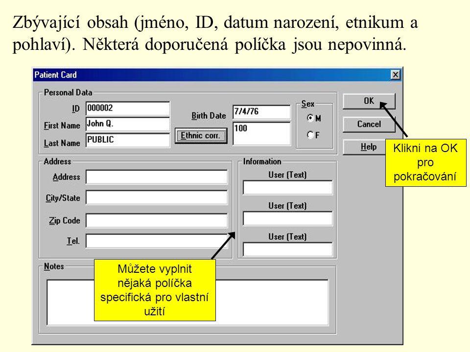 Můžete vyplnit nějaká políčka specifická pro vlastní užití Zbývající obsah (jméno, ID, datum narození, etnikum a pohlaví). Některá doporučená políčka