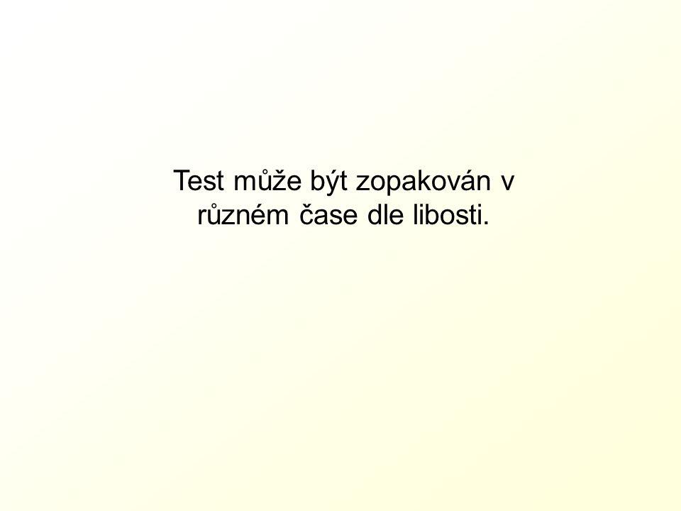 Test může být zopakován v různém čase dle libosti.