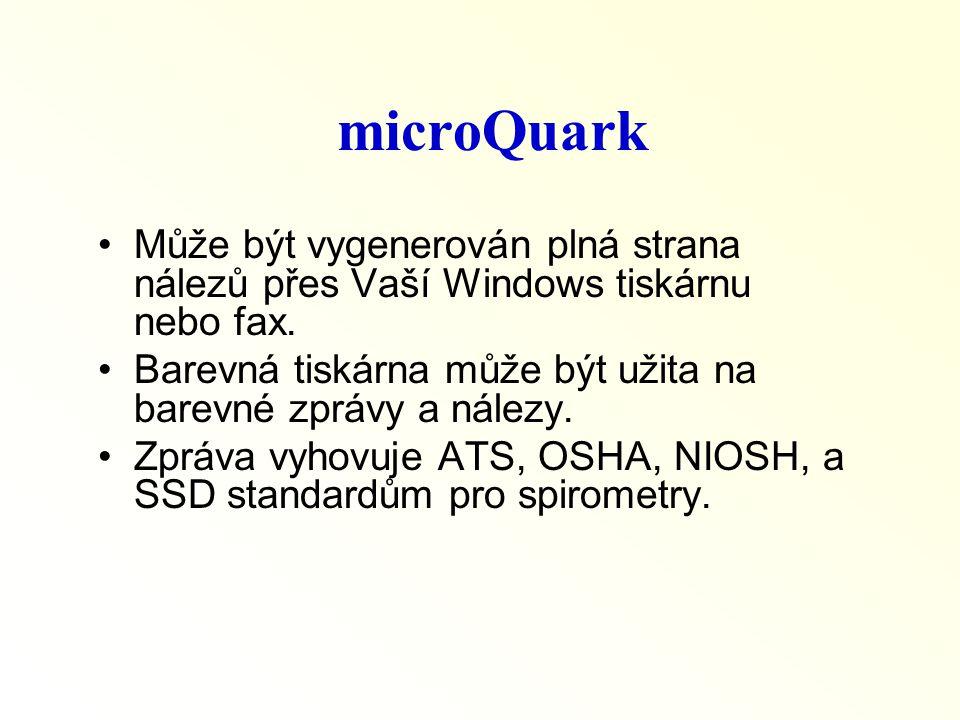 microQuark •Může být vygenerován plná strana nálezů přes Vaší Windows tiskárnu nebo fax. •Barevná tiskárna může být užita na barevné zprávy a nálezy.