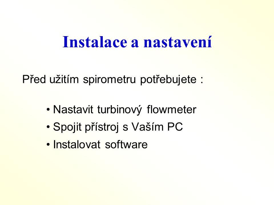 Instalace a nastavení Před užitím spirometru potřebujete : •Nastavit turbinový flowmeter •Spojit přístroj s Vaším PC •Instalovat software