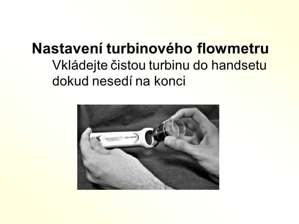 Nastavení turbinového flowmetru Vkládejte čistou turbinu do handsetu dokud nesedí na konci