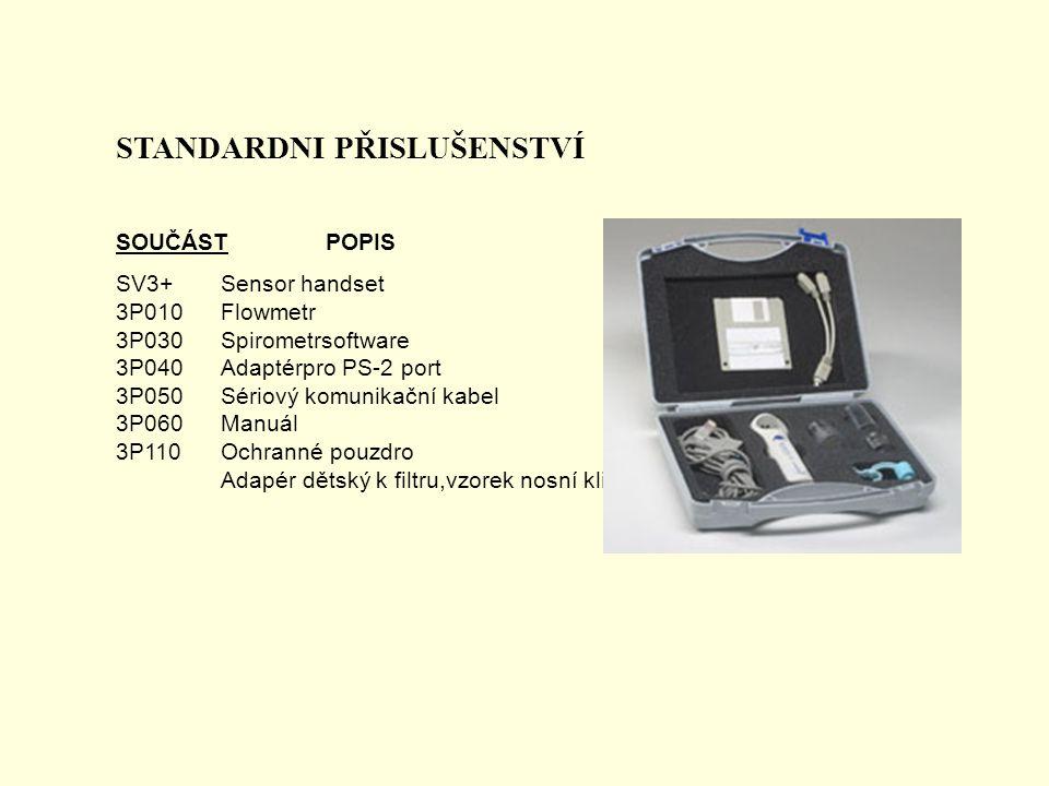 STANDARDNI PŘISLUŠENSTVÍ SOUČÁSTPOPIS SV3+ Sensor handset 3P010 Flowmetr 3P030 Spirometrsoftware 3P040 Adaptérpro PS-2 port 3P050 Sériový komunikační