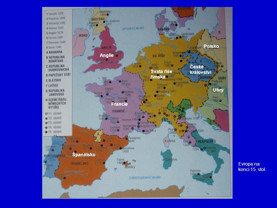 Evropa na konci 15. stol. Svatá říše římská České království Polsko Uhry Francie Španělsko Anglie