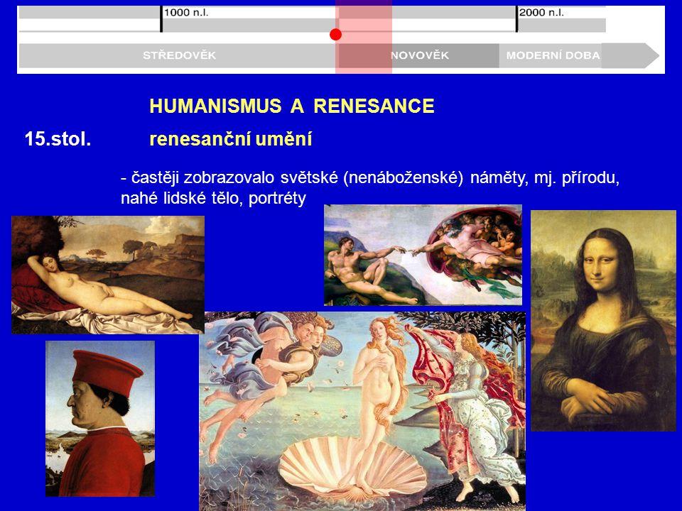 15.stol.HUMANISMUS A RENESANCE - častěji zobrazovalo světské (nenáboženské) náměty, mj.