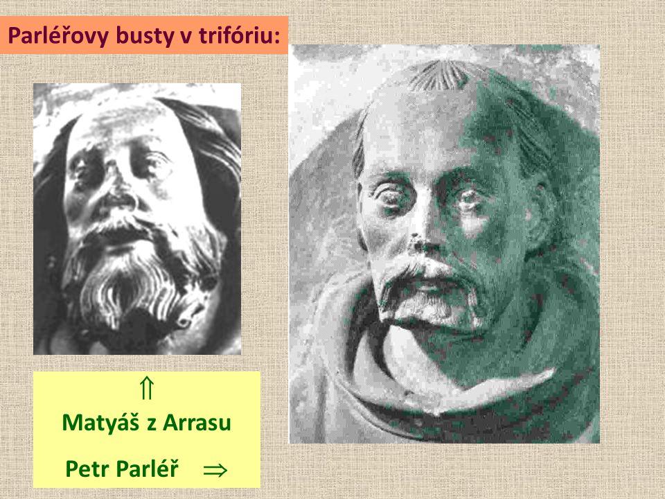  Matyáš z Arrasu Petr Parléř  Parléřovy busty v trifóriu: