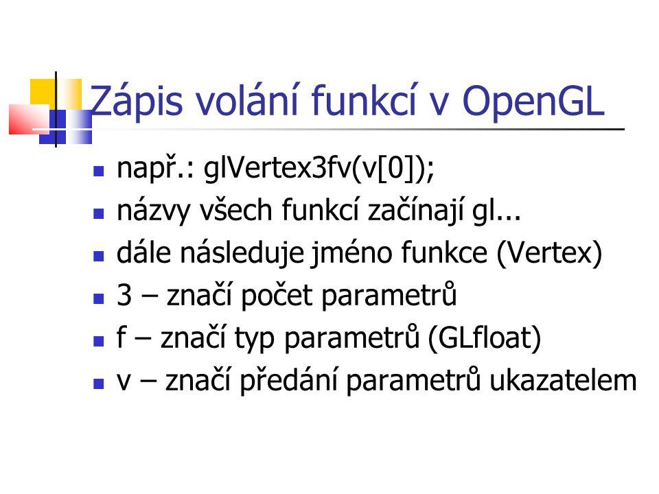 Zápis volání funkcí v OpenGL  např.: glVertex3fv(v[0]);  názvy všech funkcí začínají gl...