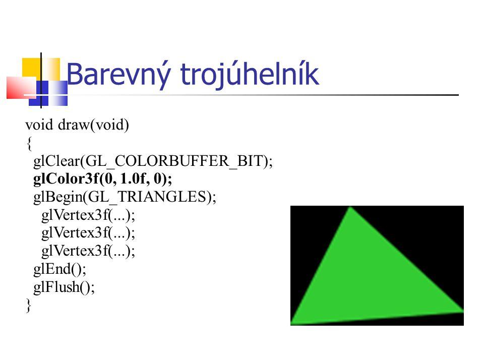 Barevný trojúhelník void draw(void) { glClear(GL_COLORBUFFER_BIT); glColor3f(0, 1.0f, 0); glBegin(GL_TRIANGLES); glVertex3f(...); glVertex3f(...); glVertex3f(...); glEnd(); glFlush(); }